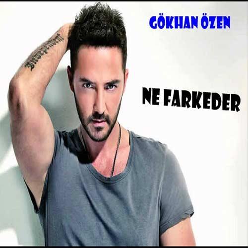 دانلود آهنگ ترکی گوکهان اوزن نفارکدر (Gokhan Ozen-Ne Farkeder)
